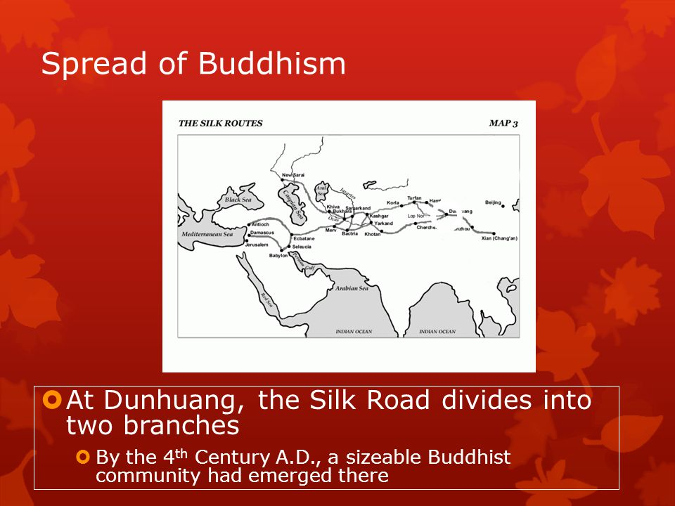 Spread of Buddhism At Dunhuang, the Silk Road divides into two branches.