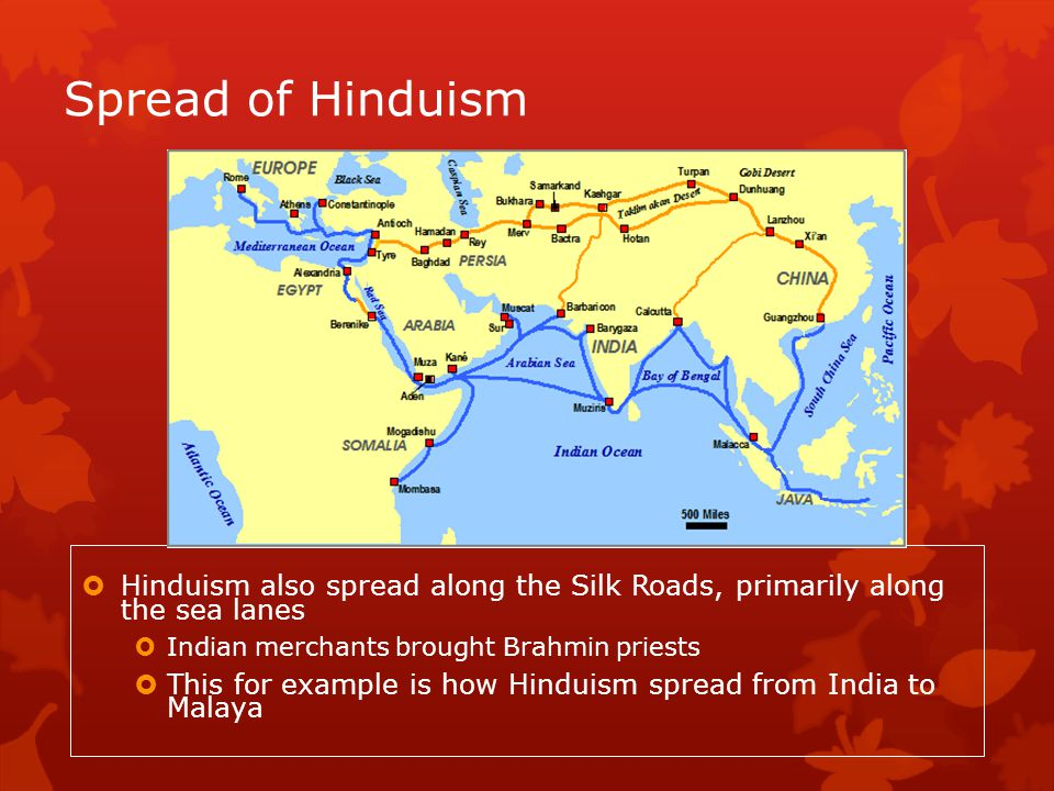 Spread of Hinduism Hinduism also spread along the Silk Roads, primarily along the sea lanes. Indian merchants brought Brahmin priests.
