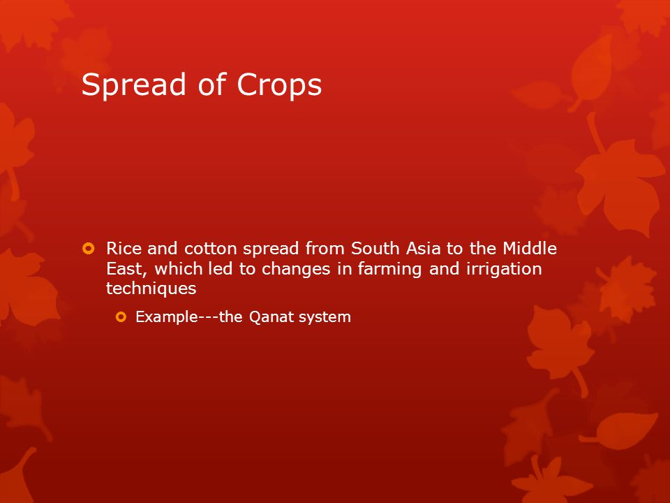 Spread of Crops Rice and cotton spread from South Asia to the Middle East, which led to changes in farming and irrigation techniques.