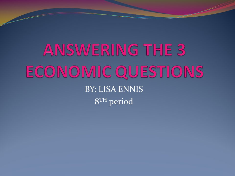 ANSWERING THE 3 ECONOMIC QUESTIONS
