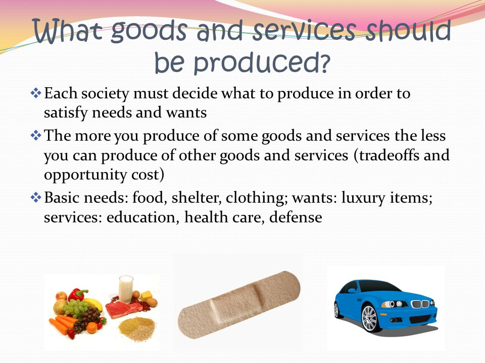 What goods and services should be produced
