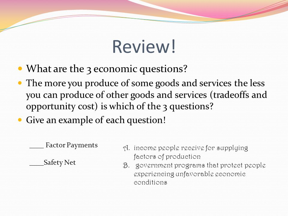 Review! What are the 3 economic questions