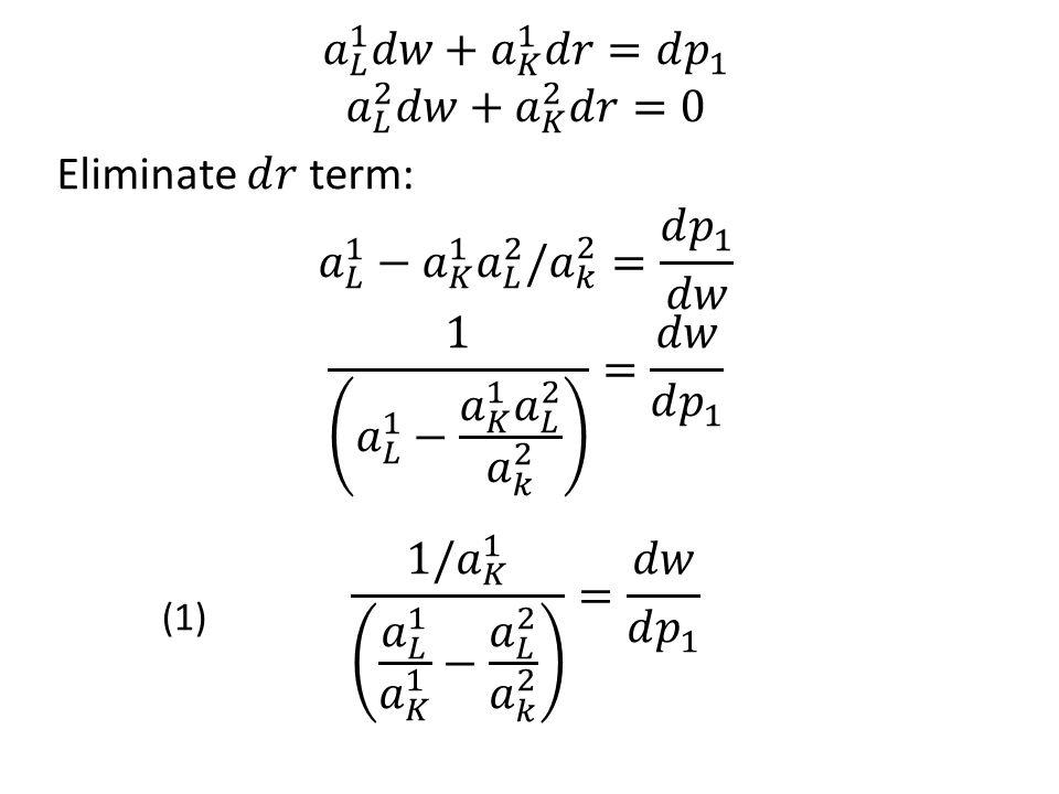 𝑎 𝐿 1 𝑑𝑤+ 𝑎 𝐾 1 𝑑𝑟=𝑑 𝑝 1 𝑎 𝐿 2 𝑑𝑤+ 𝑎 𝐾 2 𝑑𝑟=0 Eliminate ⅆ𝑟 term: 𝑎 𝐿 1 − 𝑎 𝐾 1 𝑎 𝐿 2 / 𝑎 𝑘 2 = 𝑑 𝑝 1 𝑑𝑤 1 𝑎 𝐿 1 − 𝑎 𝐾 1 𝑎 𝐿 2 𝑎 𝑘 2 = 𝑑𝑤 𝑑 𝑝 1