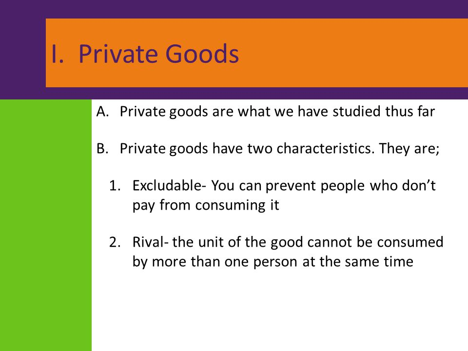 I. Private Goods Private goods are what we have studied thus far