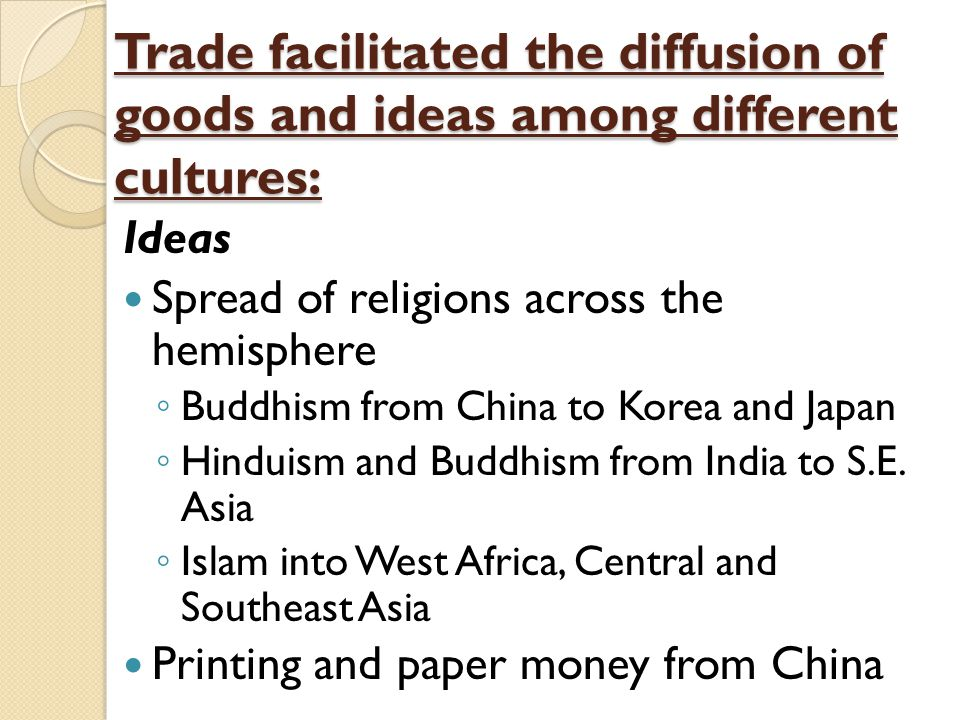 Trade facilitated the diffusion of goods and ideas among different cultures: