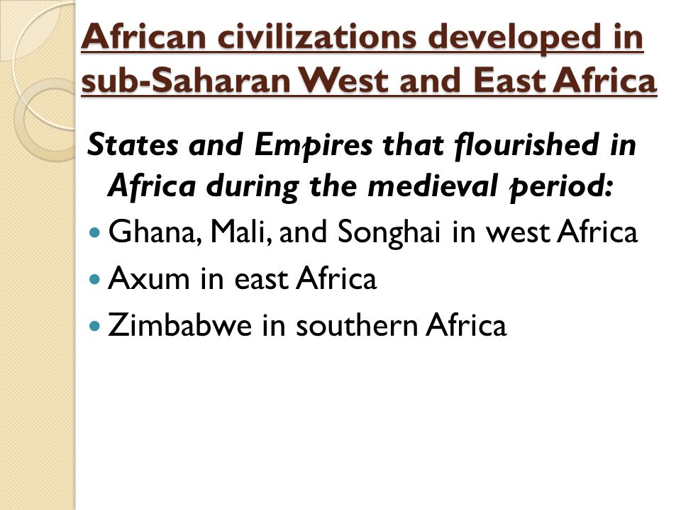 African civilizations developed in sub-Saharan West and East Africa