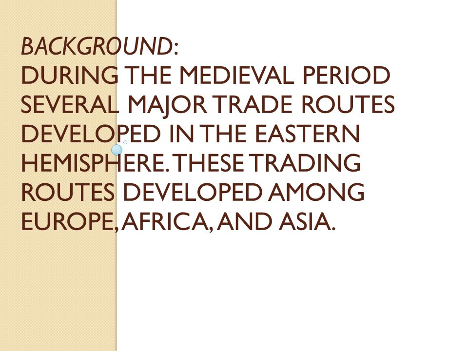 Background: During the Medieval Period several major trade routes developed in the Eastern Hemisphere.
