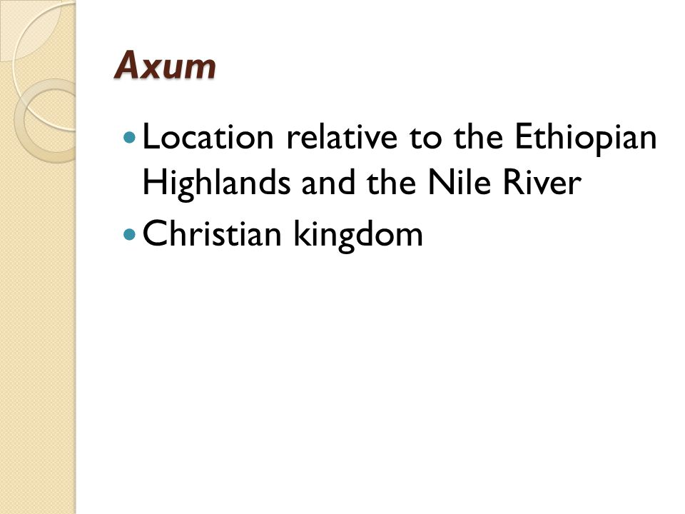Axum Location relative to the Ethiopian Highlands and the Nile River