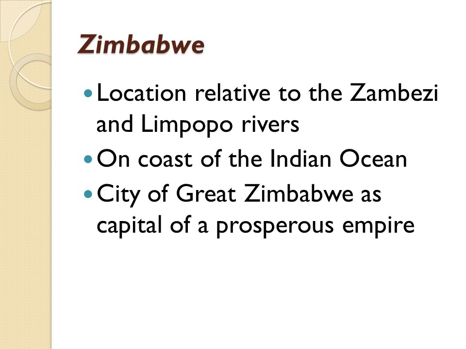 Zimbabwe Location relative to the Zambezi and Limpopo rivers