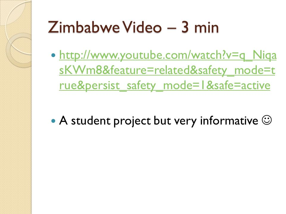 Zimbabwe Video – 3 min http://www.youtube.com/watch v=q_Niqa sKWm8&feature=related&safety_mode=t rue&persist_safety_mode=1&safe=active.
