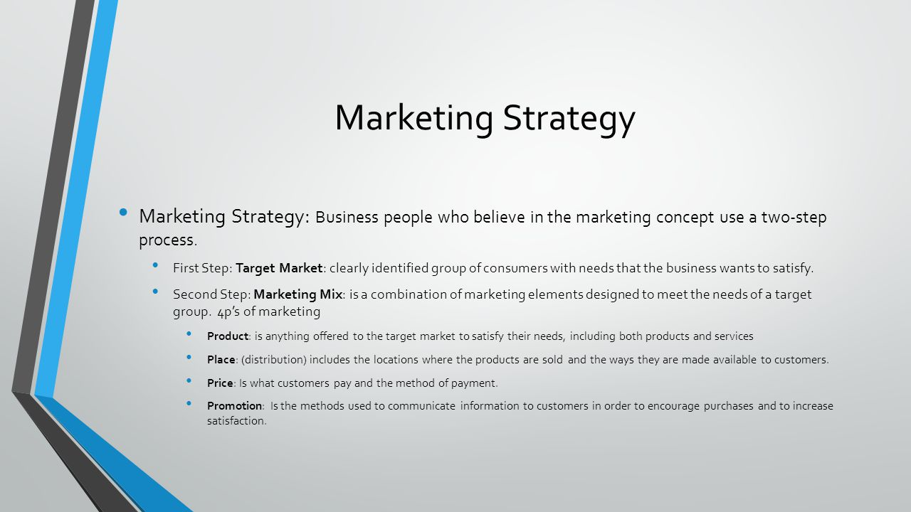 Marketing Strategy Marketing Strategy: Business people who believe in the marketing concept use a two-step process.