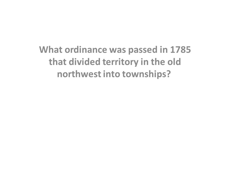 What ordinance was passed in 1785 that divided territory in the old northwest into townships