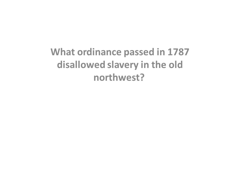 What ordinance passed in 1787 disallowed slavery in the old northwest
