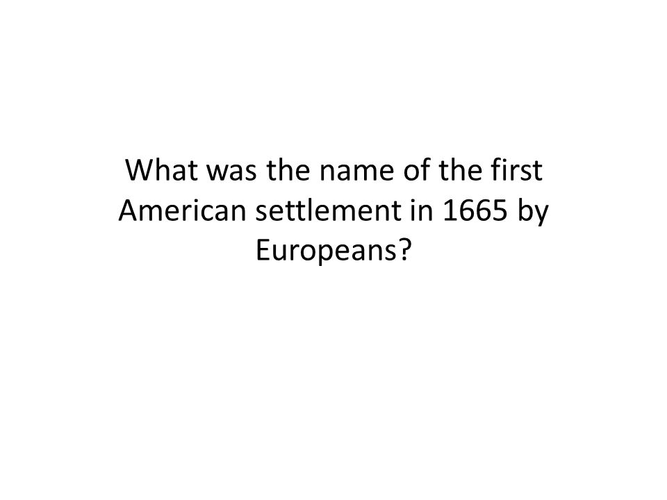 What was the name of the first American settlement in 1665 by Europeans