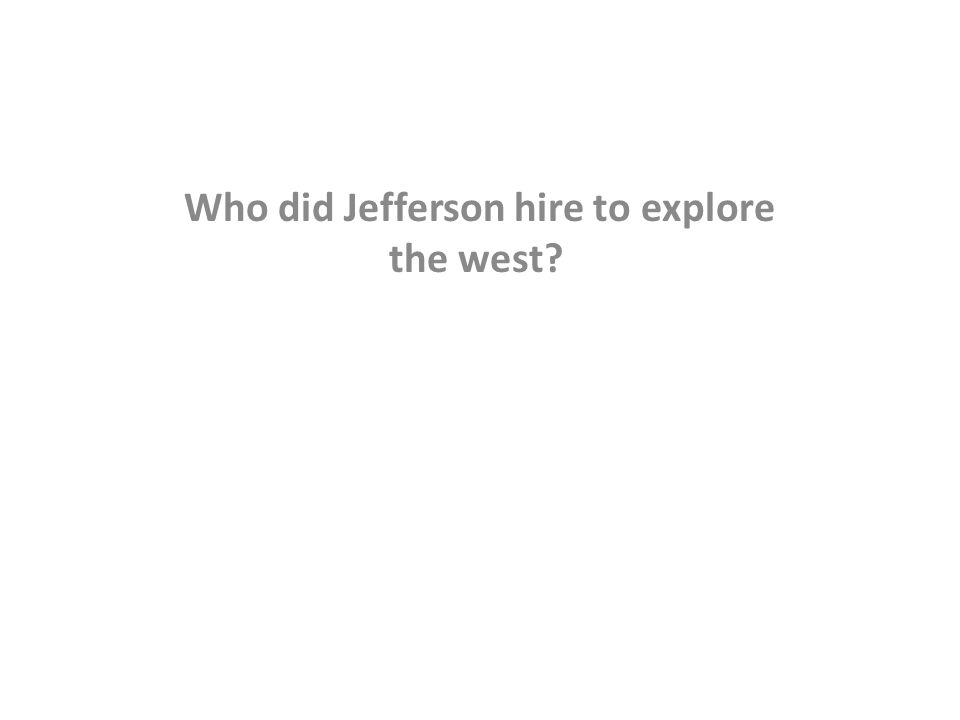Who did Jefferson hire to explore the west