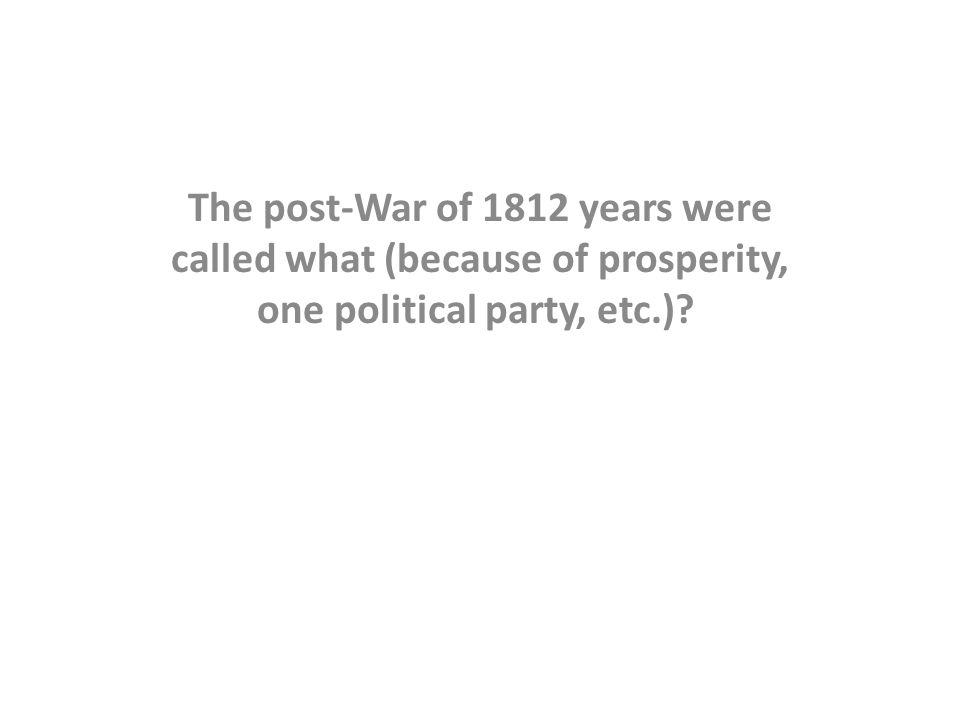 The post-War of 1812 years were called what (because of prosperity, one political party, etc.)
