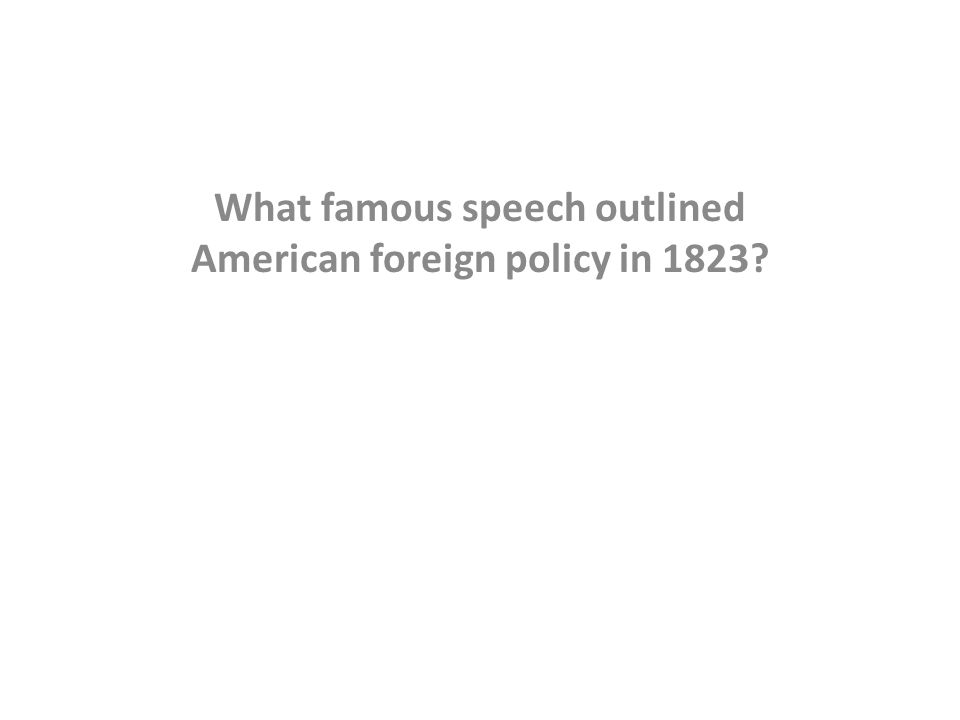 What famous speech outlined American foreign policy in 1823