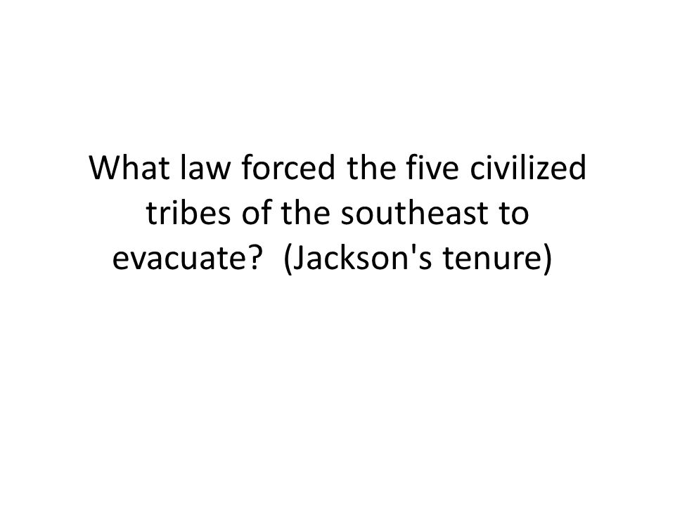 What law forced the five civilized tribes of the southeast to evacuate