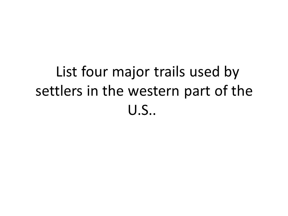 List four major trails used by settlers in the western part of the U.S..