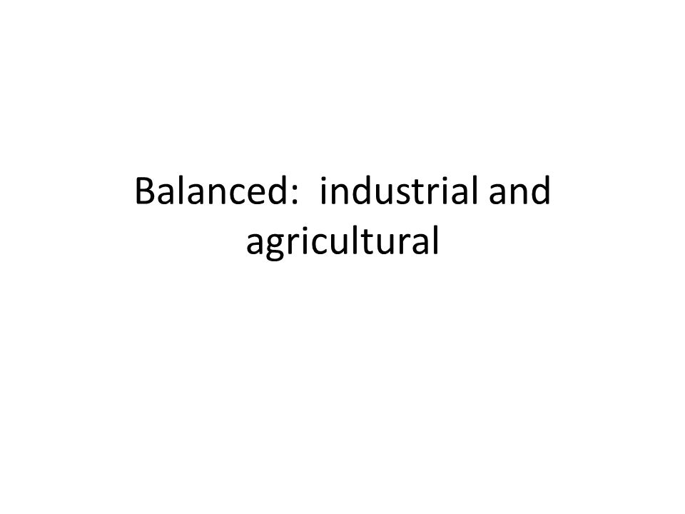 Balanced: industrial and agricultural