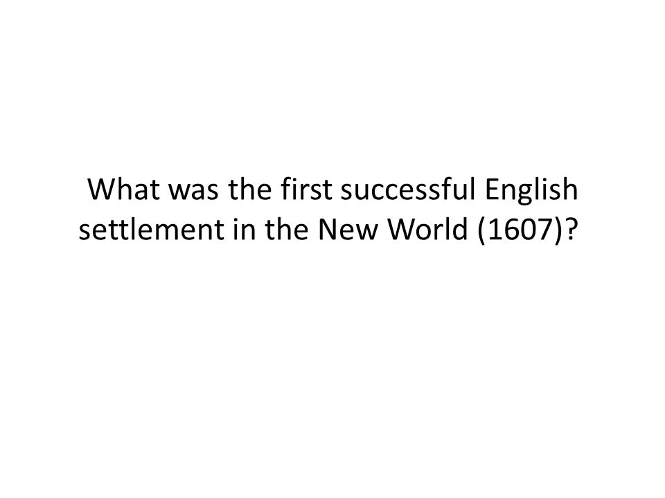 What was the first successful English settlement in the New World (1607)