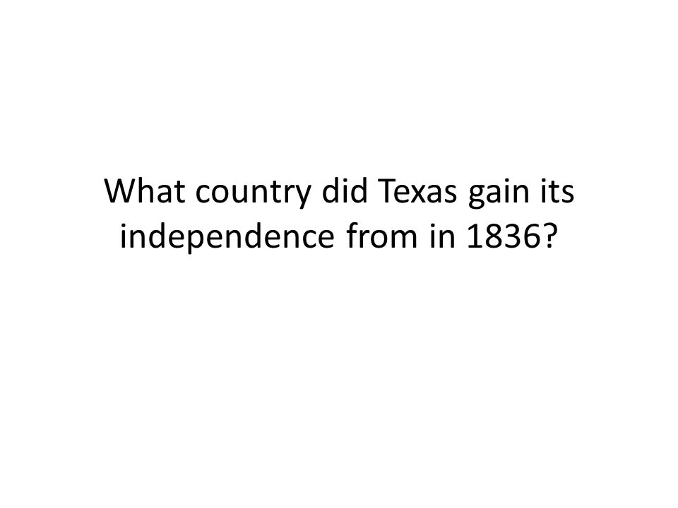 What country did Texas gain its independence from in 1836
