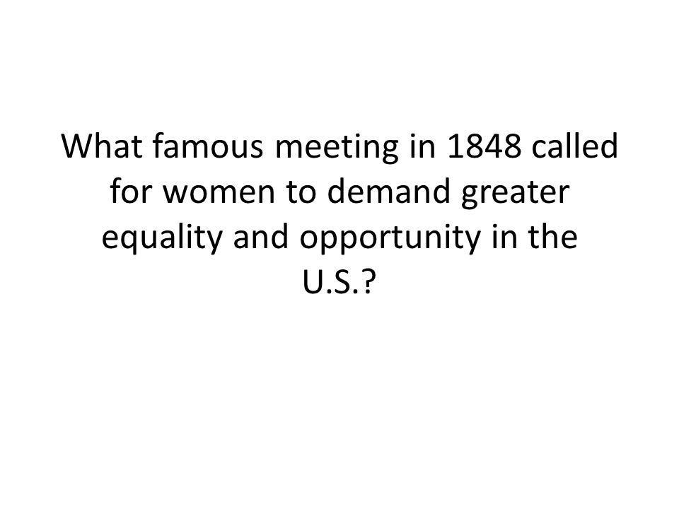What famous meeting in 1848 called for women to demand greater equality and opportunity in the U.S.