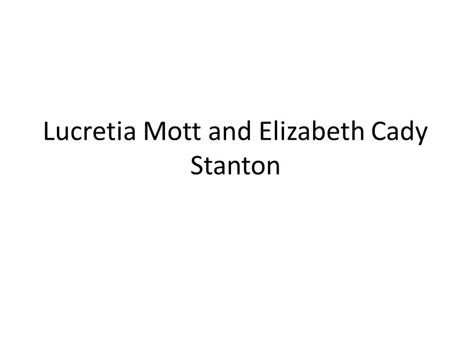 Lucretia Mott and Elizabeth Cady Stanton