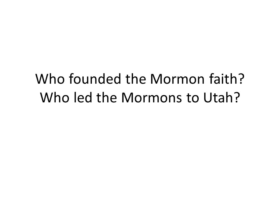 Who founded the Mormon faith Who led the Mormons to Utah