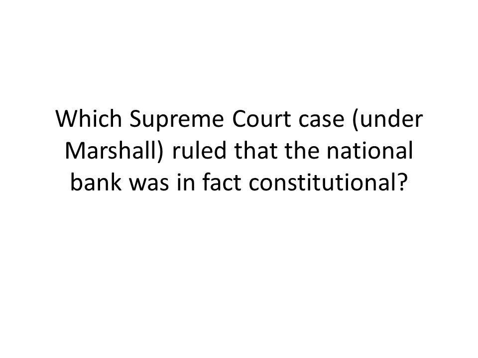 Which Supreme Court case (under Marshall) ruled that the national bank was in fact constitutional