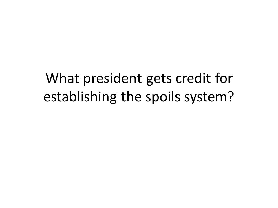 What president gets credit for establishing the spoils system