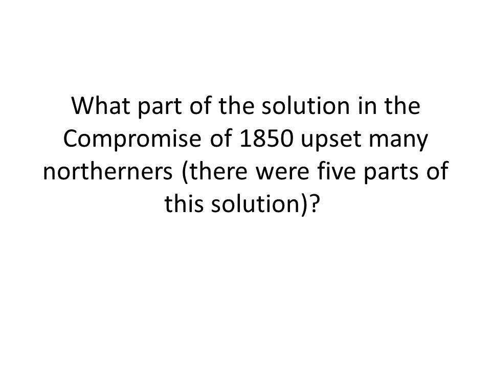 What part of the solution in the Compromise of 1850 upset many northerners (there were five parts of this solution)