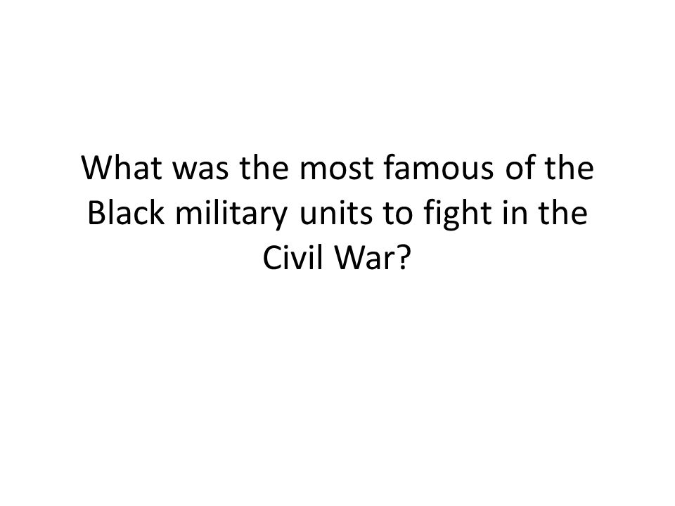 What was the most famous of the Black military units to fight in the Civil War