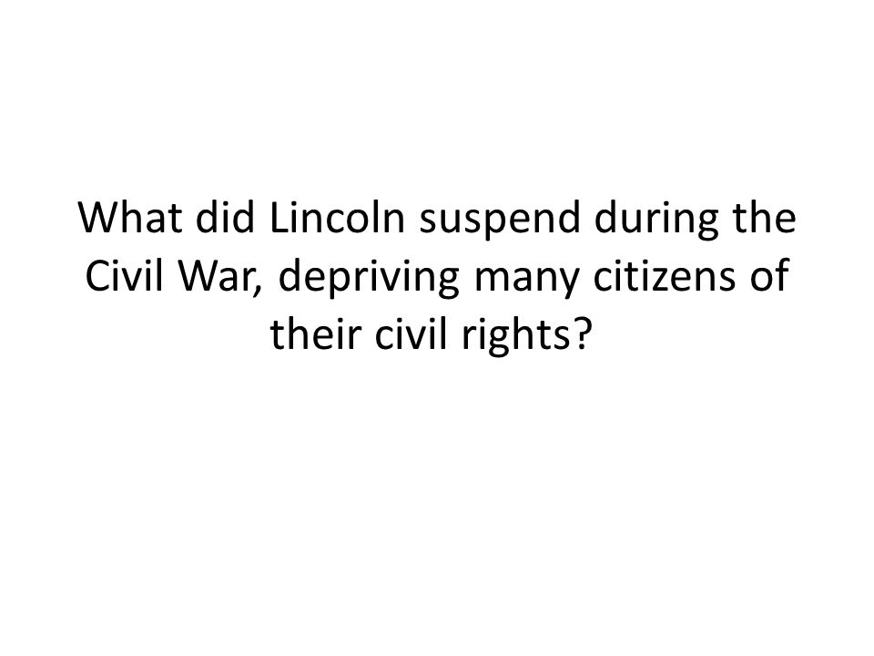 What did Lincoln suspend during the Civil War, depriving many citizens of their civil rights