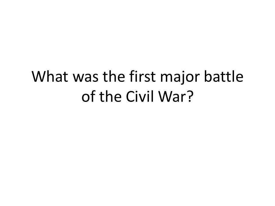 What was the first major battle of the Civil War