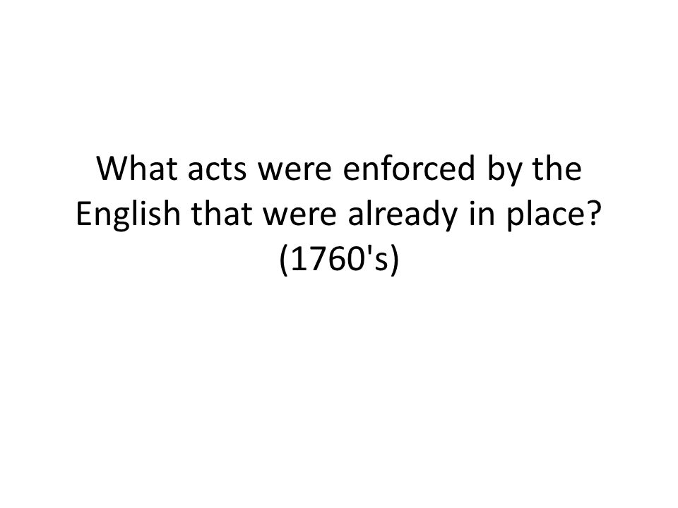 What acts were enforced by the English that were already in place