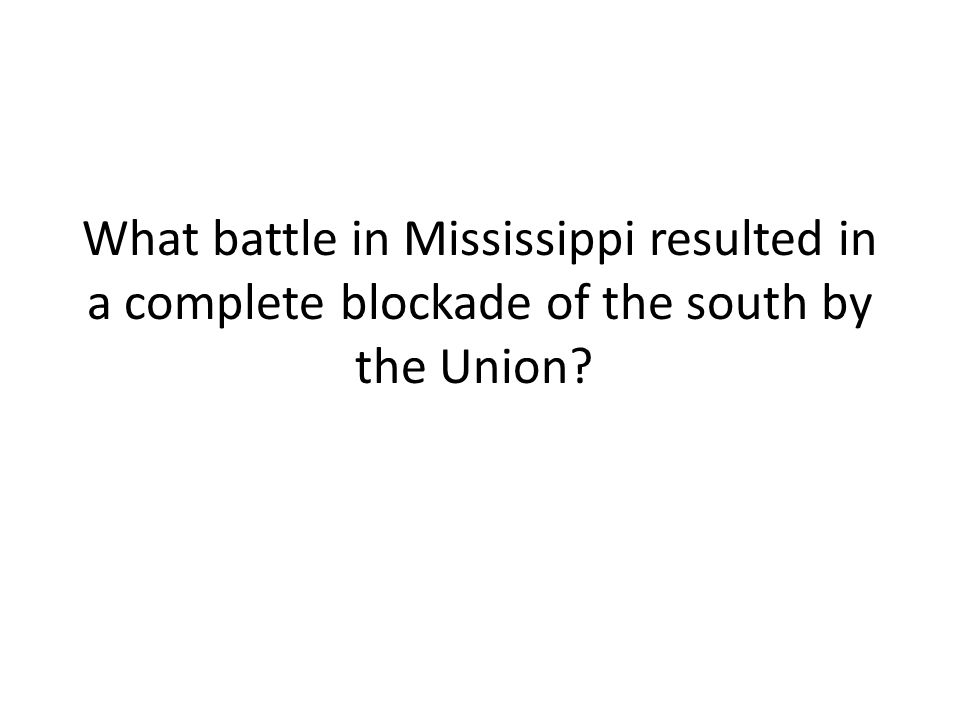 What battle in Mississippi resulted in a complete blockade of the south by the Union