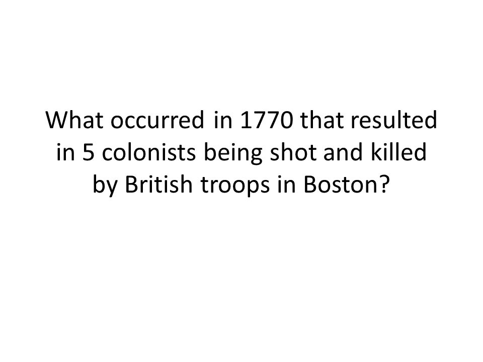 What occurred in 1770 that resulted in 5 colonists being shot and killed by British troops in Boston