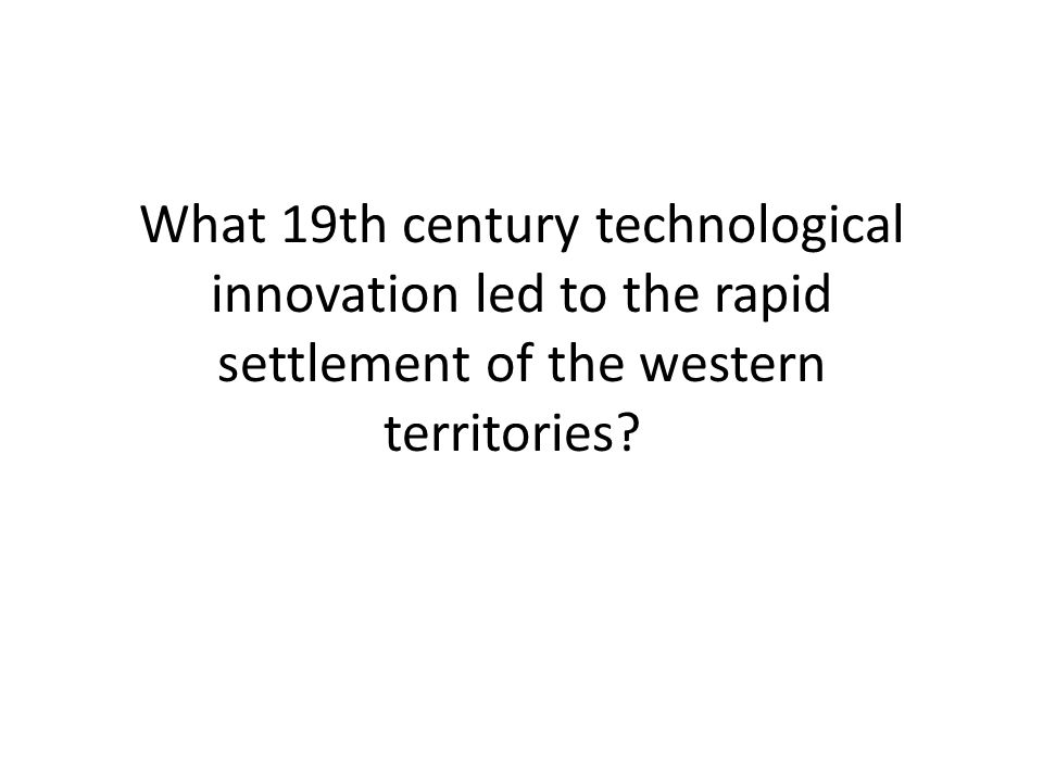 What 19th century technological innovation led to the rapid settlement of the western territories