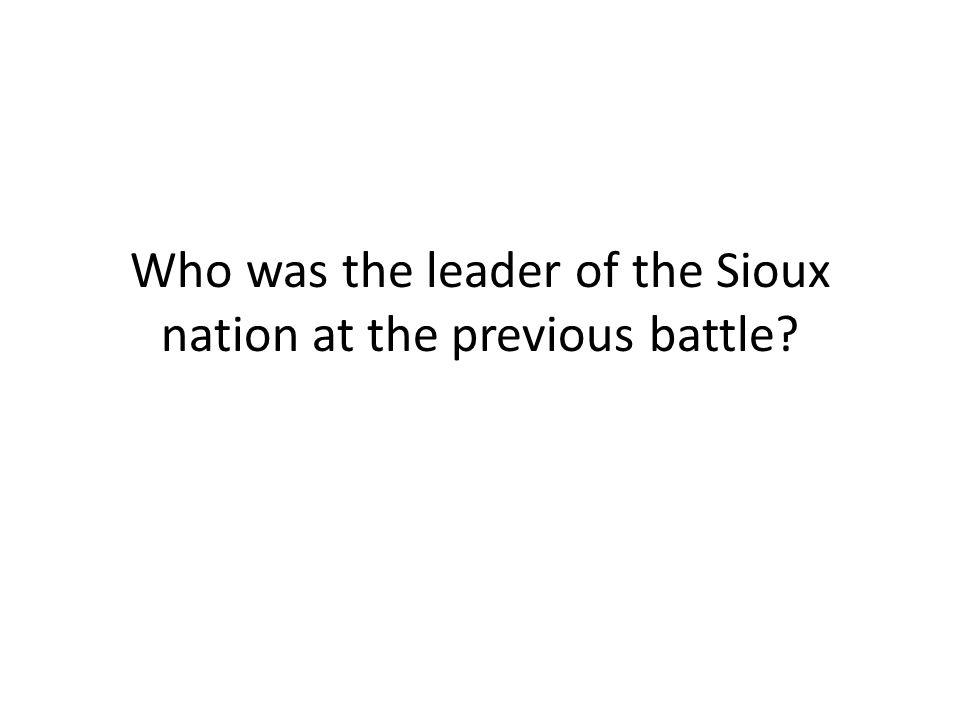 Who was the leader of the Sioux nation at the previous battle