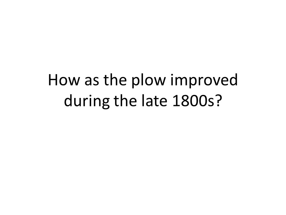 How as the plow improved during the late 1800s
