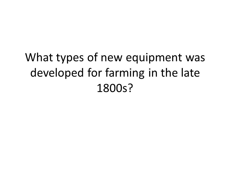 What types of new equipment was developed for farming in the late 1800s