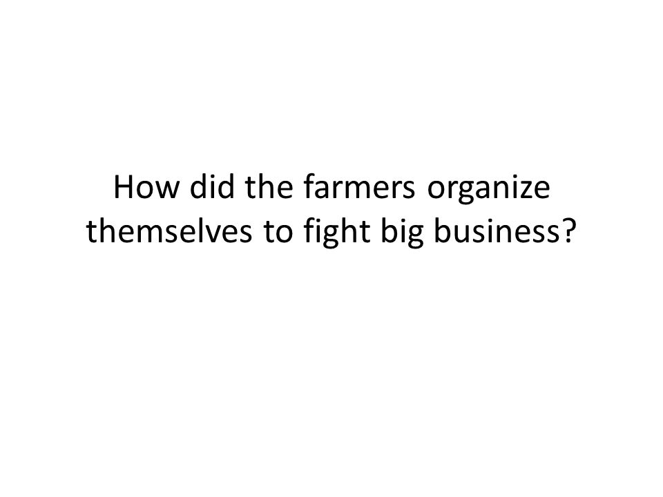 How did the farmers organize themselves to fight big business