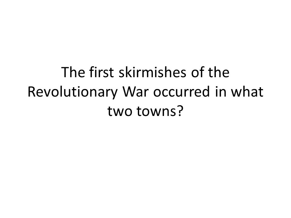 The first skirmishes of the Revolutionary War occurred in what two towns