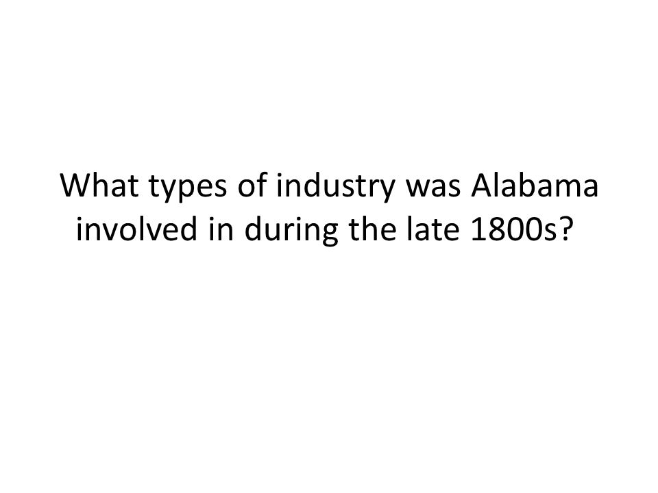 What types of industry was Alabama involved in during the late 1800s