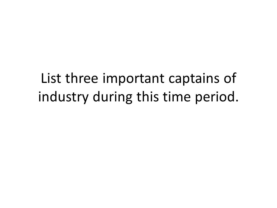 List three important captains of industry during this time period.