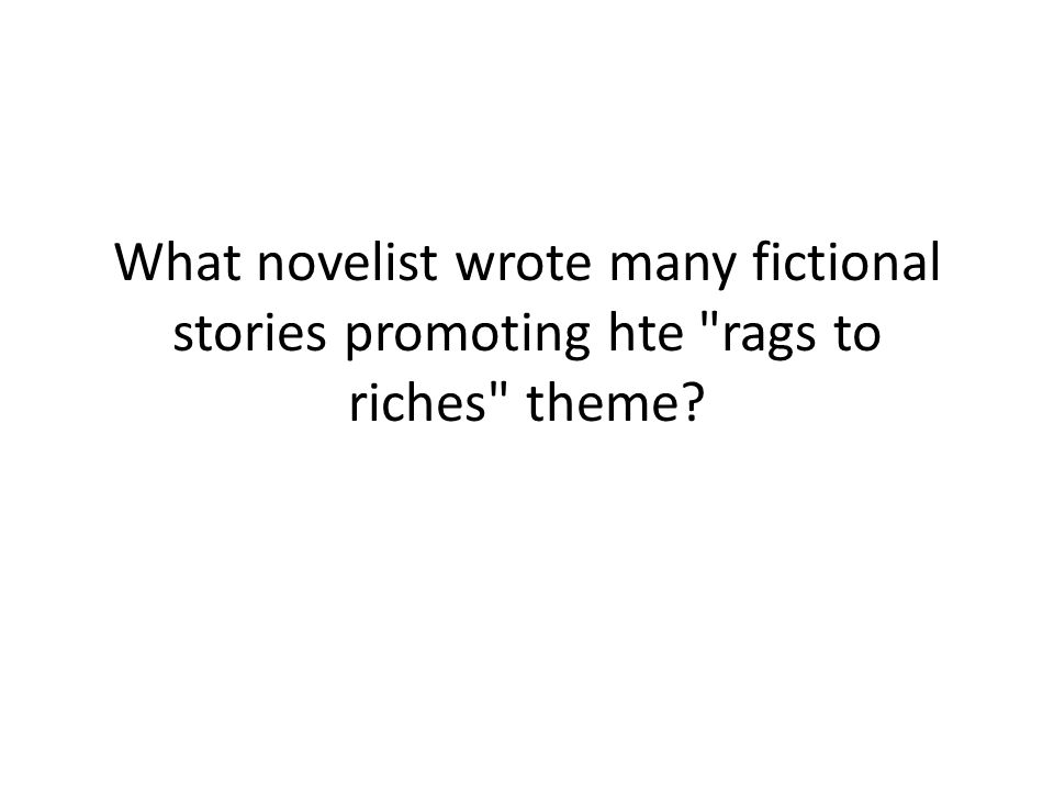 What novelist wrote many fictional stories promoting hte rags to riches theme