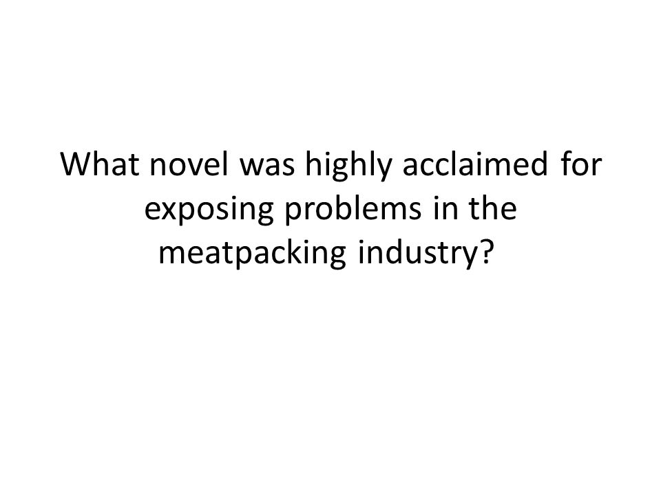 What novel was highly acclaimed for exposing problems in the meatpacking industry