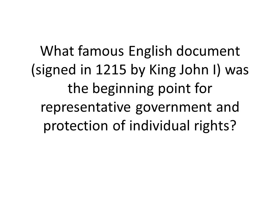 What famous English document (signed in 1215 by King John I) was the beginning point for representative government and protection of individual rights