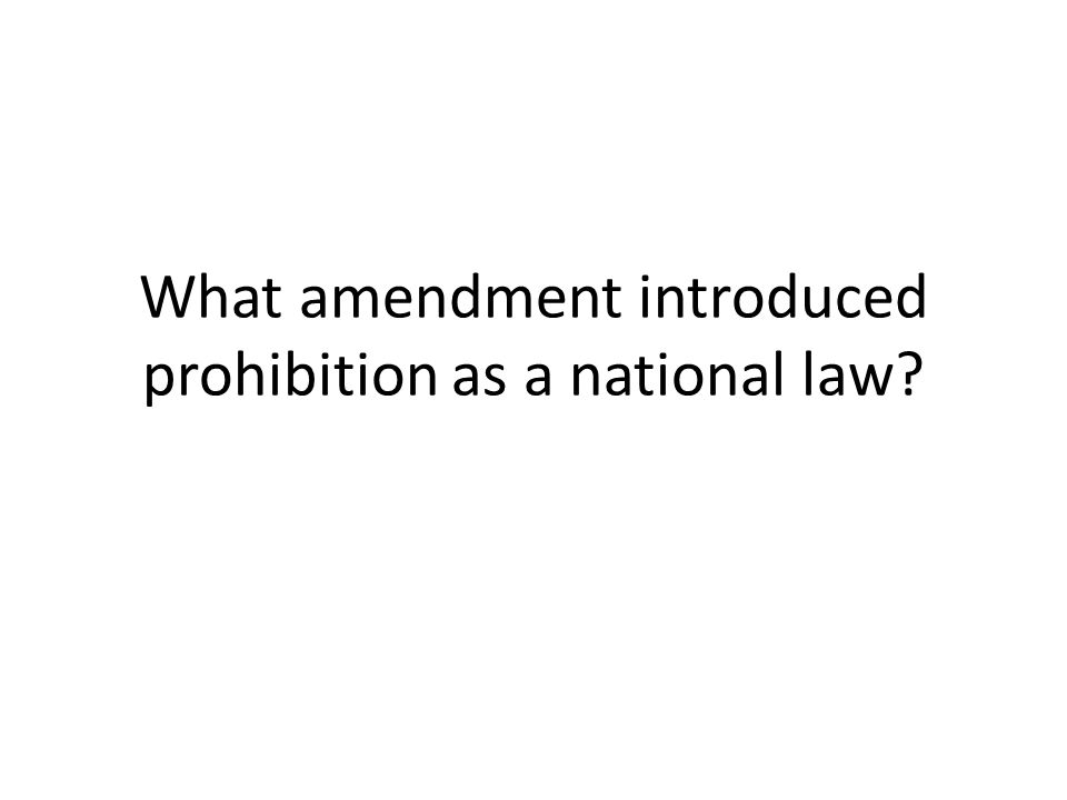 What amendment introduced prohibition as a national law